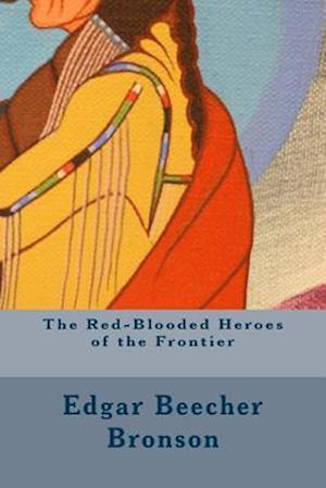 Bog, paperback The Red-Blooded Heroes of the Frontier af Edgar Beecher Bronson