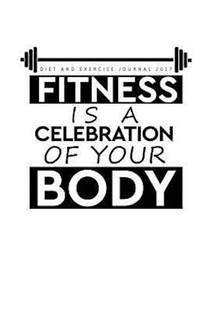 Bog, paperback Diet and Exercise Journal 2017 Fitness Is a Celebration of Your Body af Exercise Journals