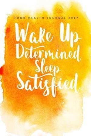 Bog, paperback Food Health Journal 2017 Wake Up Determined Sleep Satisfied af Health Journals