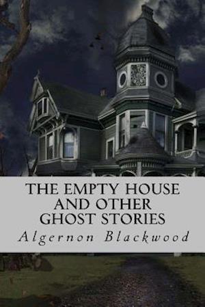 Bog, paperback The Empty House and Other Ghost Stories af Algernon Blackwood