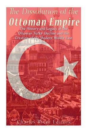 Bog, paperback The Dissolution of the Ottoman Empire af Charles River Editors