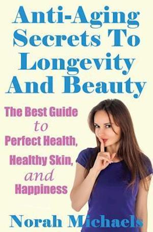 Bog, paperback Anti-Aging Secrets to Longevity and Beauty af Norah Michaels