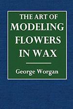 The Art of Modeling Flowers in Wax
