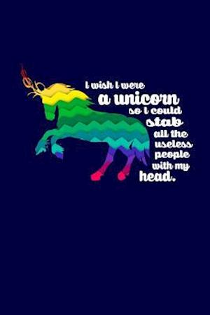Bog, paperback I Wish I Were a Unicorn So I Could Stab All the Useless People with My Head af Journals and More