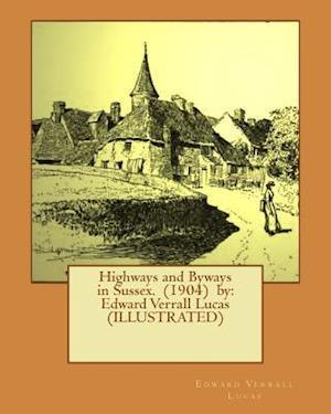Bog, paperback Highways and Byways in Sussex. (1904) by af Frederick Landseer Maur Griggs, Edward Verrall Lucas