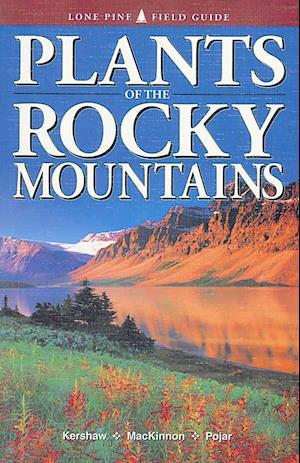 Plants of the Rocky Mountains af Jim Pojar, Linda J. Kershaw, Paul Alaback