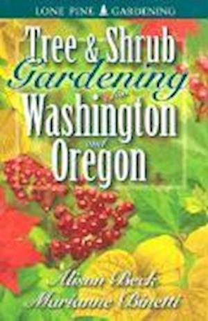 Tree & Shrub Gardening for Washington & Oregon af Marianne Binetti, Alison Beck