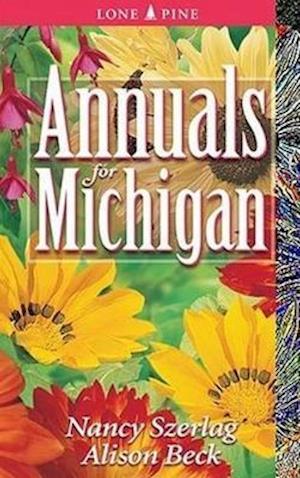 Annuals for Michigan af Nancy Szerlag, Alison Beck