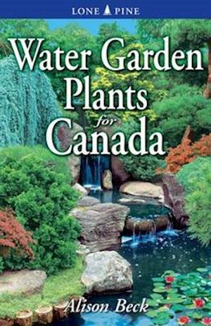 Bog, paperback Water Garden Plants for Canada af Alison Beck