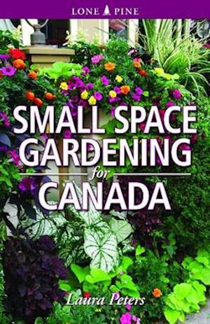 Small Space Gardening for Canada af Dr. Laura Peters