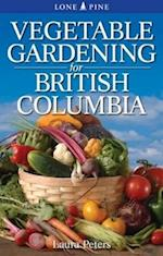 Vegetable Gardening for British Columbia af Dr. Laura Peters