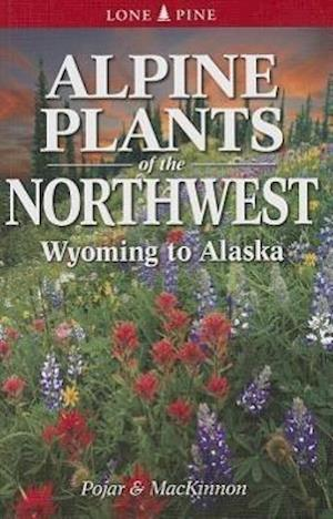 Alpine Plants of the Northwest af Jim Pojar, Andy MacKinnon