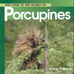 Welcome to the World of Porcupines af Diane Swanson