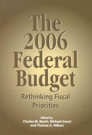 The 2006 Federal Budget af Charles M. Beach, Thomas A. Wilson, Michael Smart