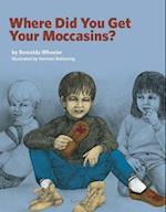 Where Did You Get Your Moccasins?
