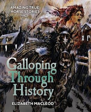 Galloping Through History af Elizabeth MacLeod