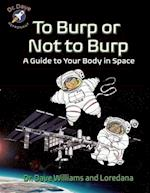 To Burp or Not to Burp (Dr Dave Astronaut)