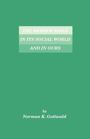 The Hebrew Bible in Its Social World and in Ours af Norman K. Gottwald