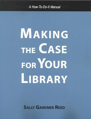 Making the Case for Your Library af Sally Gardner Reed