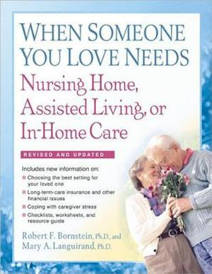 When Someone You Love Needs Nursing Home, Assisted Living, or In-Home Care af Robert F. Bornstein PhD, Mary A. Languirand PhD