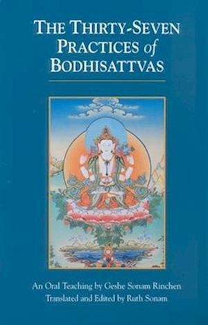 The Thirty-Seven Practices of Bodhisattvas af Rgyal-Sras Thogs-Med-Dpal, Gesha Sonam Rinchen, Geshe Sonam Rinchen
