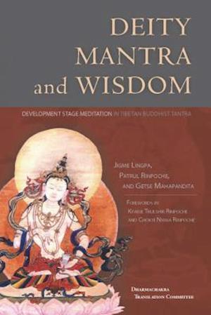 Deity, Mantra, and Wisdom af Getse Mahapandita, Jigme Lingpa, Patrul Rinpoche
