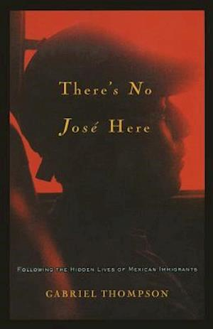 There's No Jose Here af Gabriel Thompson