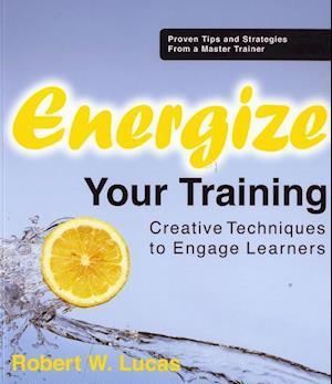 Energize Your Training af Robert W. Lucas