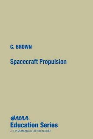 Spacecraft Propulsion [With *] af Theodore E. Brown, Charles D. Brown, Wren Software C. Brown