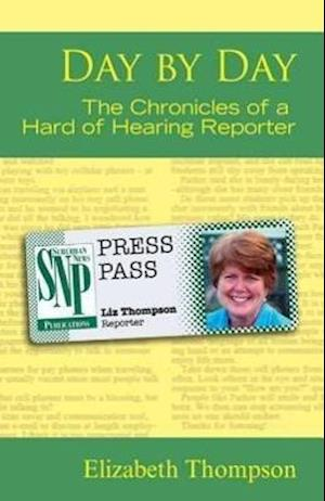 Day by Day - the Chronicles of a Hard of Hearing Reporter af Elizabeth Thompson