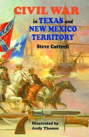 Civil War in Texas and New Mexico Territory af Steve Cottrell