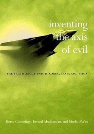 Inventing the Axis of Evil af Moshe Ma'oz, Ervand Abrahamian, Bruce Cumings