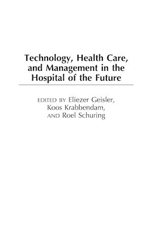 Technology, Health Care, and Management in the Hospital of the Future af Geisler