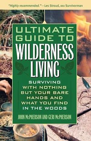 Ultimate Guide to Wilderness Living af John Mcpherson, Cody Lundin
