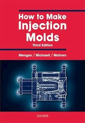 How to Make Injection Molds af Georg Menges, G. Menges