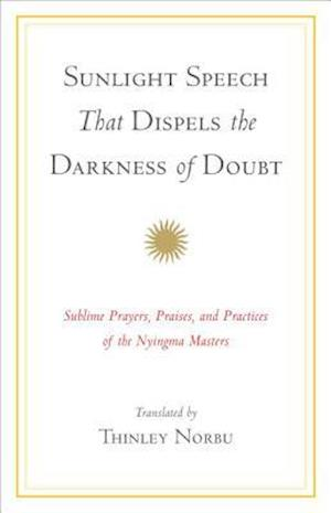 Sunlight Speech That Dispels the Darkness of Doubt af Thinley Norbu