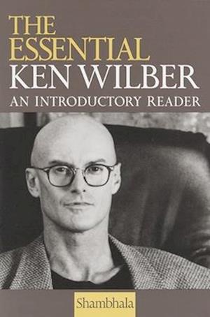 The Essential Ken Wilber af Ken Wilber