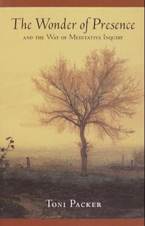 The Wonder of Presence af Toni Packer, Michael Atkinson