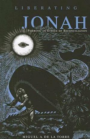 Liberating Jonah af Miguel A. De LA Torre