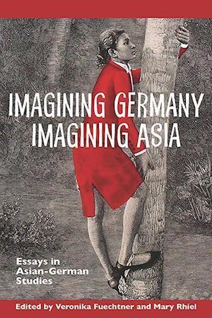 Imagining Germany Imagining Asia af Veronika Fuechtner