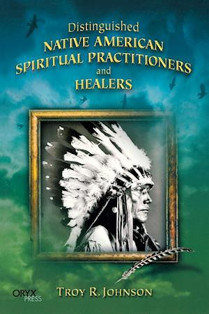 Distinguished Native American Spiritual Practitioners and Healers af Troy R Johnson