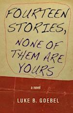 Fourteen Stories, None of Them Are Yours af Luke B. Goebel