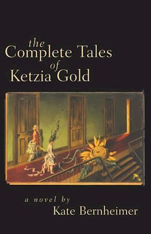 Complete Tales of Ketzia Gold af Kate Bernheimer
