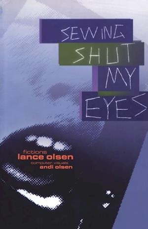 Sewing Shut My Eyes af Lance Olsen