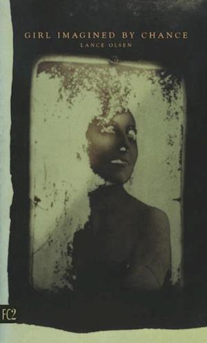 Girl Imagined by Chance af Lance Olsen