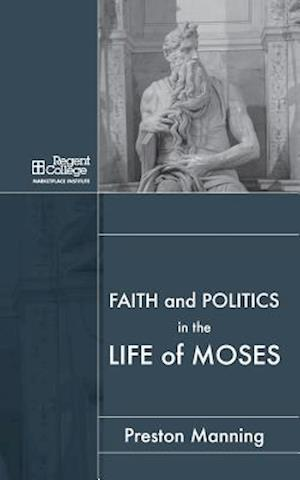Faith and Politics in the Life of Moses af Preston Manning