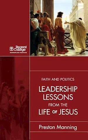 Bog, paperback Leadership Lessons from the Public Life of Jesus af Preston Manning