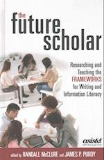 The Future Scholar (ASIS&T Monograph)