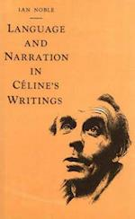 Language and Narration in Celine's Writings af Ian Noble