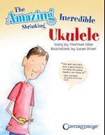 The Amazing Incredible Shrinking Ukulele